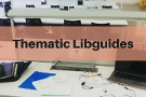 Thematic Libguides<br>